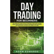 Day Trading for Beginners: The Complete Guide on How to Become a Profitable Trader Using These Proven Day Trading Techniques and Strategies. Incl, Paperback/Adam Edwards
