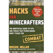 Hacks for Minecrafters: Combat Edition: The Unofficial Guide to Tips and Tricks That Other Guides Won't Teach You, Paperback/Megan Miller