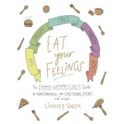 Eat Your Feelings: The Food Mood Girl's Guide to Transforming Your Emotional Eating, Paperback
