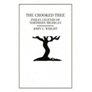 The Crooked Tree: Indian Legends of Northern Michigan, Paperback/John C. Wright