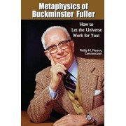 Metaphysics of Buckminster Fuller: How to Let the Universe Work for You!, Paperback/Phillip M. Pierson