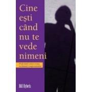 Cine Esti Cand Nu Te Vede Nimeni - Bill Hybels