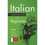 Italian Short Stories for Beginners: A Collection of 5 Stories to Improve Your Vocabulary and Reading Skills, Paperback/Martina Lombardi