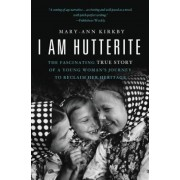 I Am Hutterite: The Fascinating True Story of a Young Woman's Journey to Reclaim Her Heritage, Paperback