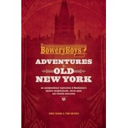 The Bowery Boys: Adventures in Old New York: An Unconventional Exploration of Manhattan's Historic Neighborhoods, Secret Spots and Colorful Characters, Paperback/Greg Young
