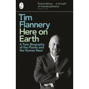 Here on Earth. A Twin Biography of the Planet and the Human Race, Paperback/Tim Flannery
