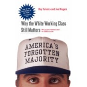 America's Forgotten Majority - Why The White Working Class Still Matters (Rogers Joel)(Paperback) (9780465083992)