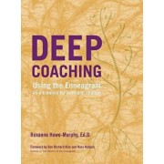 Deep Coaching: Using the Enneagram as a Catalyst for Profound Change, Paperback/Roxanne Howe-Murphy
