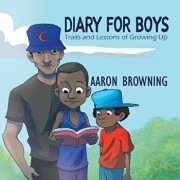 Diary for Boys: Traits and Lessons of Growing Up, Paperback/Aaron Browning