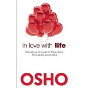 In Love with Life: Reflections on Friedrich Nietzsche's Thus Spake Zarathustra, Paperback/Osho
