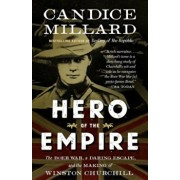 Hero of the Empire: The Boer War, a Daring Escape, and the Making of Winston Churchill, Paperback/Candice Millard