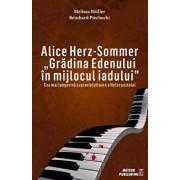 Alice Herz-Sommer.Gradina Edenului in mijlocul iadului/Mellisa Muler si Reinhard Peichocki