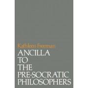 Ancilla to Pre-Socratic Philosophers: A Complete Translation of the Fragments in Diels, Fragmente Der Vorsokratiker, Paperback