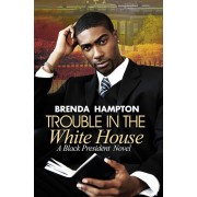 Trouble in the White House: A Black President Novel, Paperback