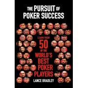 The Pursuit of Poker Success: Learn from 50 of the World's Best Poker Players, Paperback