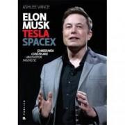 Elon Musk. Tesla SpaceX si misiunea construirii unui viitor fantastic