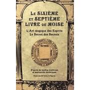 Le Sixičme Et Septičme Livre de Moise: L'Art Magique Des Esprits. Le Secret Des Secrets, Paperback/Anonyme