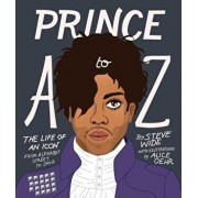 Prince A to Z: The Life of an Icon from Alphabet Street to Jay Z, Hardcover/Steve Wide