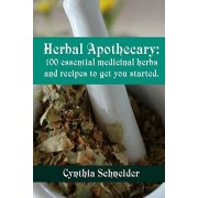 Herbal Apothecary: 100 Essential Medicinal Herbs and Recipes to Get You Started, Paperback/Cynthia Schneider