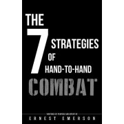 The Seven Strategies of Hand to Hand Combat: Surviving in the Arena of Life and Death