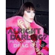 Alright Darling? The Contemporary Drag Queen Scene:The Conte, Paperback