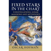 Fixed Stars in the Chart. Constellations, Lunar Mansions and Mythology, Paperback/Oscar Hofman