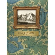 At Home (Illustrated Edition). A short history of private life, Hardback/Bill Bryson