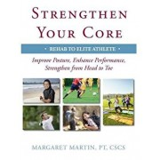 Strengthen Your Core: Improve Posture, Enhance Performance, Strengthen from Head to Toe, Paperback/Margaret Martin