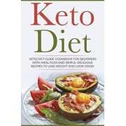 Keto Diet: Keto Diet Guide Cookbook for Beginners with Meal Plan and Simple, Delicious Recipes to Lose Weight and Look Good, Paperback/Lela Gibson