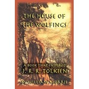 The House of the Wolfings: A Book that Inspired J. R. R. Tolkien, Paperback/William Morris