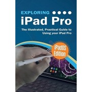 Exploring iPad Pro: iPadOS Edition: The Illustrated, Practical Guide to Using iPad Pro, Paperback/Kevin Wilson