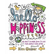 Hello Happiness: An Adult Coloring Book to Live Your Happily Ever After, Paperback