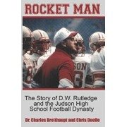 Rocket Man: The Story of D.W. Rutledge and the Judson High School Football Dynasty, Paperback/Charles Breithaupt
