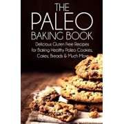 The Paleo Baking Book: Delicious Gluten Free Recipes for Baking Healthy Paleo Cookies, Cakes, Breads and Much More, Paperback/Jackson Taylor
