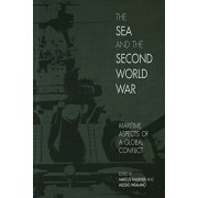 The Sea and the Second World War: Maritime Aspects of a Global Conflict, Hardcover/Marcus Faulkner