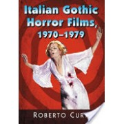 Italian Gothic Horror Films, 1970-1979 (Curti Roberto)(Paperback) (9781476664699)