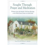 Sought Through Prayer and Meditation: Wisdom from the Sunday 11th Step Meetings at the Wolfe Street Center in Little Rock, Paperback