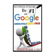 Be #1 On Google Absolutely 100% Free.: SEO is short for Search Engine Optimization, and there is nothing really mystical about it. YOU MIGHT HAVE HEAR, Paperback/Powerball Money Secrets