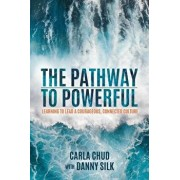 The Pathway to Powerful: Learning to Lead a Courageous, Connected Culture, Paperback/Carla Chud