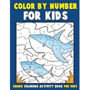 Color by Number for Kids: Shark Coloring Activity Book for Kids: Ocean Coloring Book for Children with Sharks of the World, Paperback/Annie Clemens