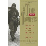 A Time for Trumpets: The Untold Story of the Battle of the Bulge, Paperback/Charles B. MacDonald