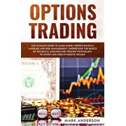Options Trading: The Ultimate Guide to Make Money Using Financial Leverage and Risk Management. Understand the Basics of Technical Anal, Paperback/Mark Anderson