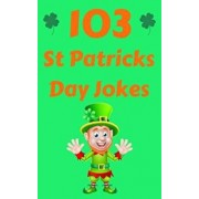 103 St Patricks Day Jokes: The Green and Lucky St. Patrick's Day Joke Book for Kids, Paperback/Hayden Fox