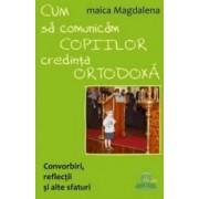 Cum sa comunicam copiilor credinta ortodoxa - Maica Magdalena