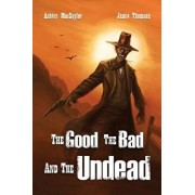 The Good, the Bad, and the Undead, Paperback/Ashton Macsaylor