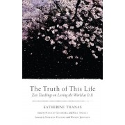 The Truth of This Life: Zen Teachings on Loving the World as It Is, Paperback