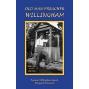 Old Man Preacher Willingham: His Life and Legacy, Paperback/Frankie Willingham Wyatt