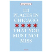 111 Places in Chicago That You Must Not Miss, Paperback
