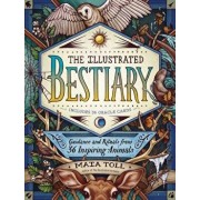 The Illustrated Bestiary: Guidance and Rituals from 36 Inspiring Animals, Hardcover/Maia Toll