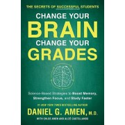 Change Your Brain, Change Your Grades: The Secrets of Successful Students: Science-Based Strategies to Boost Memory, Strengthen Focus, and Study Faste, Paperback/Daniel G. Amen